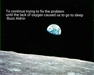 """... until the lack of oxygen caused us to go to sleep."""" – Buzz Aldrin"""