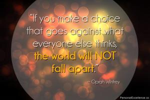 "... else thinks, the world will not fall apart."" ~ Oprah Winfrey"