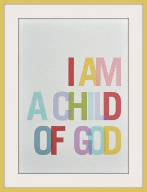 am a child of God.