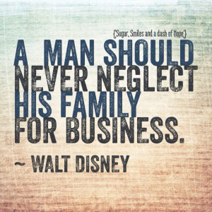 Walt Disney for a Man Should Never Neglect His Family Business
