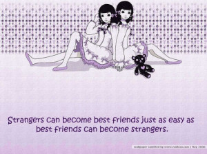 Strangers can become best friends