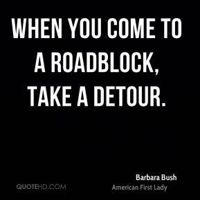 barbara-bush-barbara-bush-when-you-come-to-a-roadblock-take-a.jpg