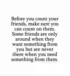 you can only count on yourself quotes | your friends, make sure you ...