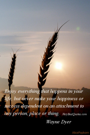 Attachment quotes - Enjoy everything that happens in your life, but ...