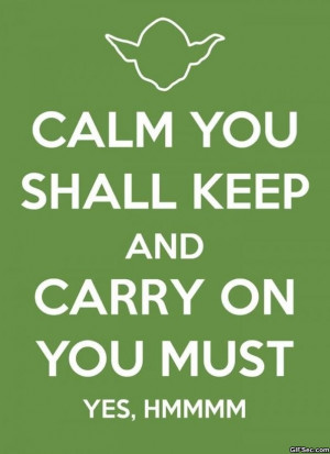 "Carry On Yoda - Yoda takes on the popular ""Keep Calm and Carry On ..."