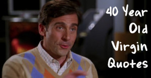Funniest 40-Year-Old Virgin Quotes From Full Movie Cast