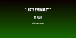 quote-GG-Allin-i-hate-everybody-59353.png