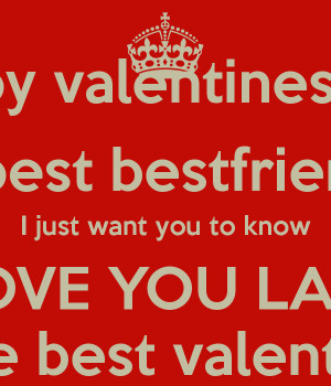 Happy valentines day to the best bestfriend ever I just want you to ...