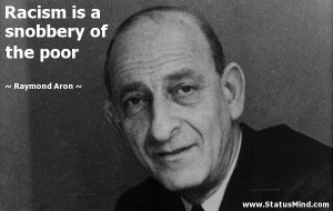 ... is a snobbery of the poor - Raymond Aron Quotes - StatusMind.com