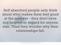 Quotes self centered Quotes about selfishness/self-consumed/self ...