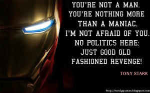 iron man tony stark you re not a man you re nothing more than a maniac ...