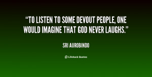 To listen to some devout people, one would imagine that God never ...