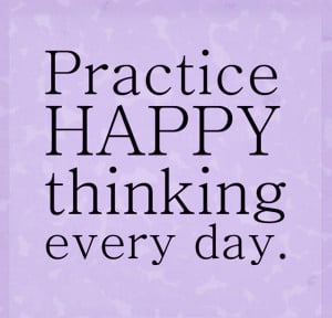 "Positive Thinking Quote 9: ""Practice happy thinking every day."""