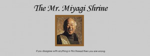Mr Miyagi Quotes Mr. miyagi at the tender age