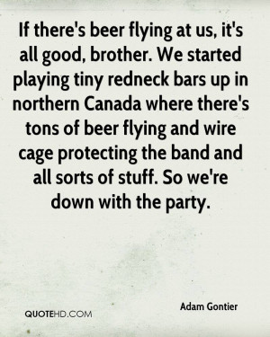 If there's beer flying at us, it's all good, brother. We started ...