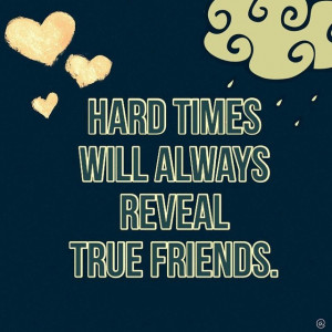 hard times will always reveal true friends proverbs in friends