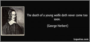 The death of a young wolfe doth never come too soon. - George Herbert