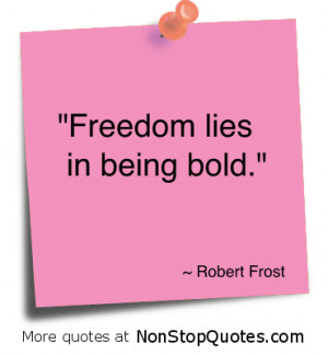 """Freedom lies in being Bold"""" ~ Freedom Quote"""