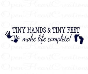 Nursery Wall Quote - Tiny Hands and Tiny Feet Make Life Complete ...