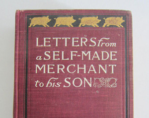 ... Letters from a Self-Made Merchant to his Son by George Horace Lorimer