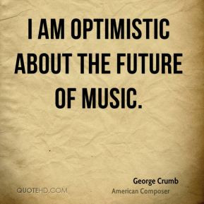 george-crumb-george-crumb-i-am-optimistic-about-the-future-of.jpg