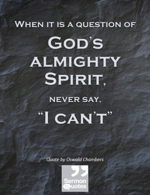 """When it is a question of God's almighty Spirit, never say, """"I can ..."""
