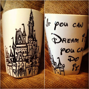 Hand painted castle mug with Walt Disney quote: If you can Dream it ...