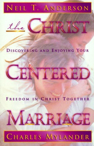 The Christ-Centered Marriage: Discovering and Enjoying Your Freedom in ...