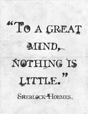 To a great mind nothing is little.