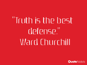 ward churchill quotes truth is the best defense ward churchill