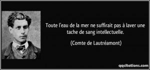 ... pas à laver une tache de sang intellectuelle. - Comte de Lautréamont