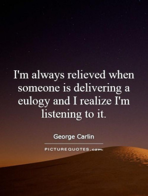 ... eulogy and I realize I'm listening to it. Picture Quote #1