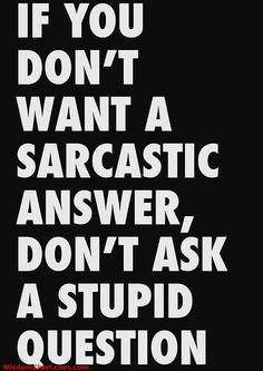 sarcastic quotes about relationships | If You Don't Want A Sarcastic ...