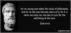 Let no young man delay the study of philosophy, and let no old man ...