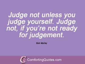quotes about judging by bob marley judge not unless you judge yourself ...