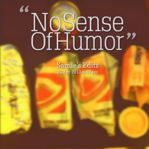 Quotes Picture: no sense of humor