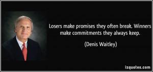 ... break. Winners make commitments they always keep. - Denis Waitley
