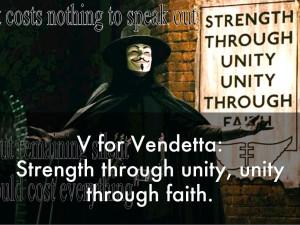 for Vendetta:Strength through unity, unity through faith.
