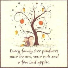 Family lemons, nuts and bad apples. We all have 'em!