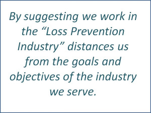 The Loss Prevention Industry; I don't think so!