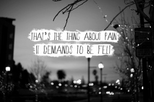 that s the thing about pain it demands to be felt john green the fault ...
