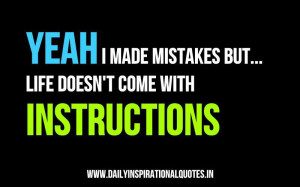 Yeah i made mistakes but… Life doesn't come with instructions ...