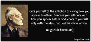 Cure yourself of the affliction of caring how you appear to others ...