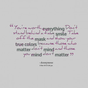 ... show your true colors because those who matter don't mind and those