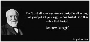 quote-don-t-put-all-your-eggs-in-one-basket-is-all-wrong-i-tell-you ...