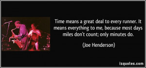 ... because most days miles don't count; only minutes do. - Joe Henderson