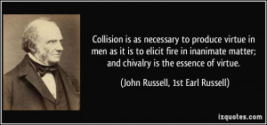 Collision is as necessary to produce virtue in men as it is to elicit ...