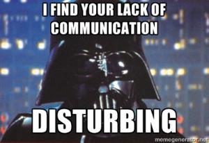 Darth Vader - i find your lack of communication disturbing