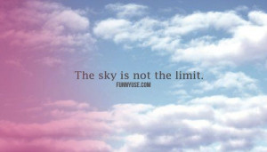 The sky is not the limit. Motivational Quotes, Inspirational Quotes