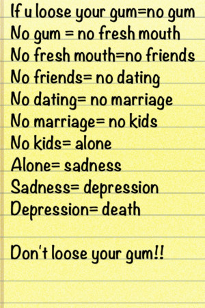 DON'T LOOSE YOUR GUM!!